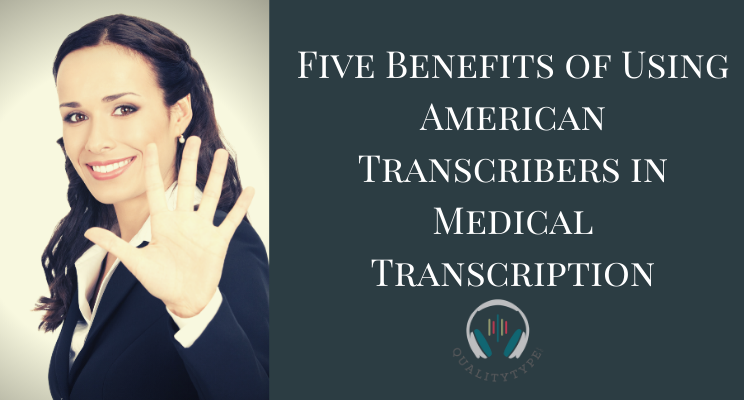 Five Benefits of Using American Transcribers in Medical Transcription