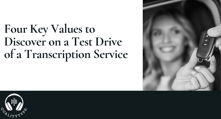 Four Key Values to Discover on a Test Drive of a Transcription Service